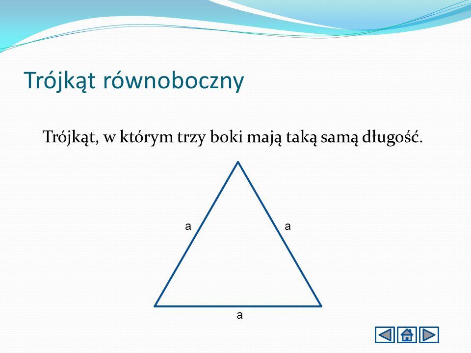 Trójkąt równoboczny Trójkąt, w którym trzy boki mają taką samą długość. a a a