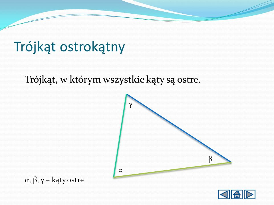 Trójkąt ostrokątny Trójkąt, w którym wszystkie kąty są ostre. α, β, γ – kąty ostre α β γ