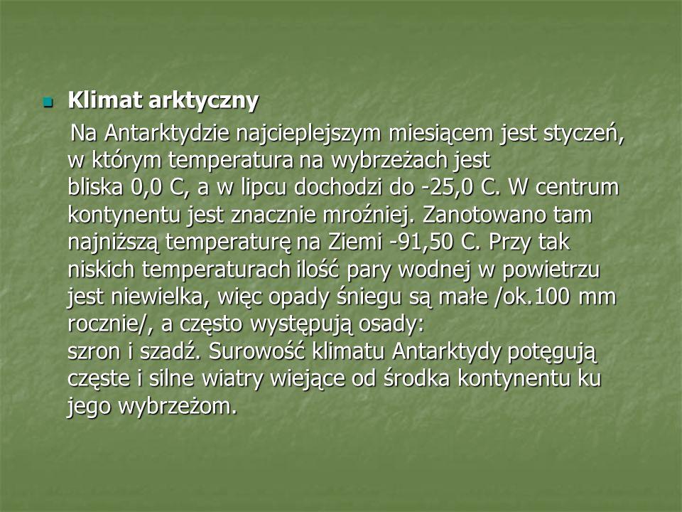 Klimat arktyczny Klimat arktyczny Na Antarktydzie najcieplejszym miesiącem jest styczeń, w którym temperatura na wybrzeżach jest bliska 0,0 C, a w lipcu dochodzi do -25,0 C.