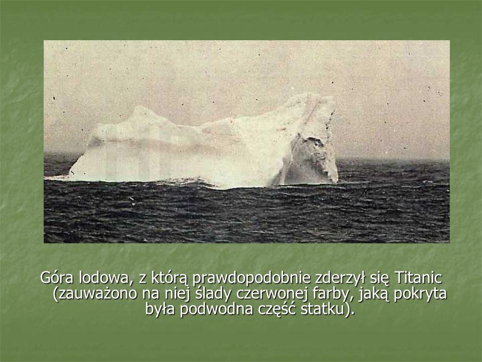 Góra lodowa, z którą prawdopodobnie zderzył się Titanic (zauważono na niej ślady czerwonej farby, jaką pokryta była podwodna część statku).