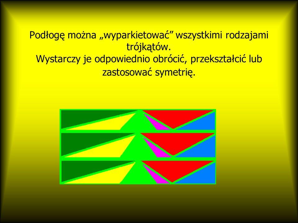 Podłogę można wyparkietować wszystkimi rodzajami trójkątów.