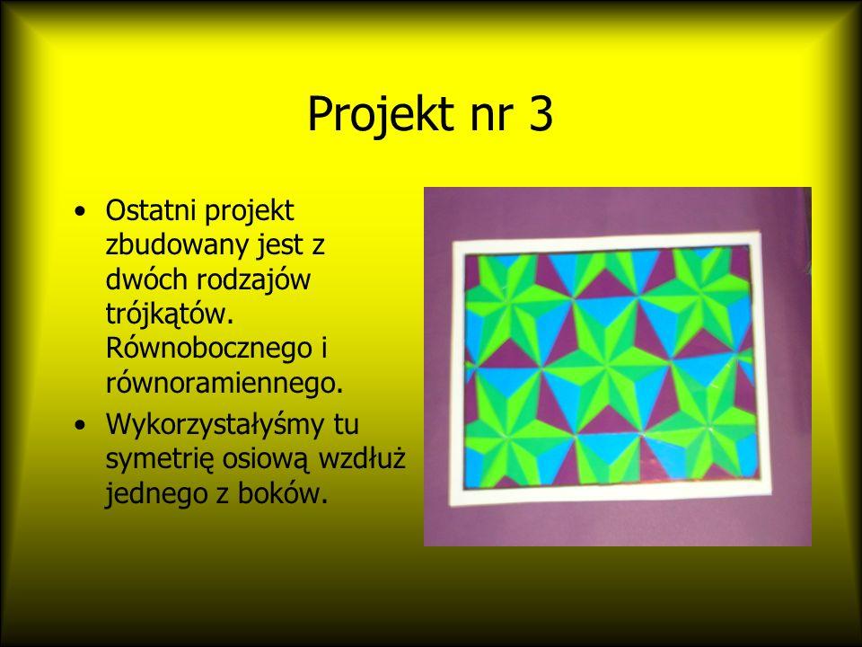 Projekt nr 3 Ostatni projekt zbudowany jest z dwóch rodzajów trójkątów.