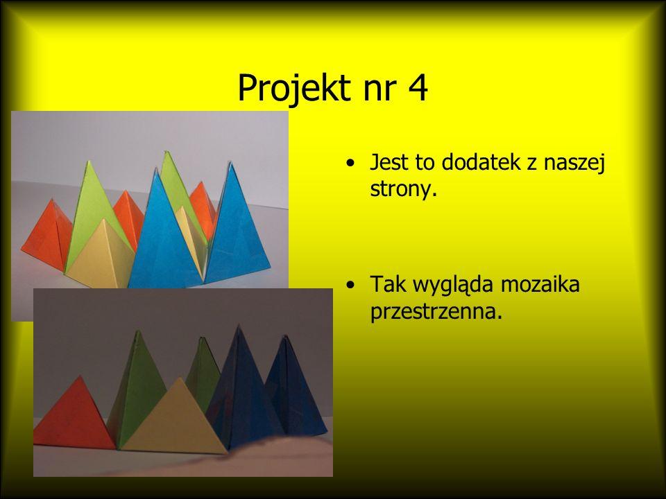 Projekt nr 4 Jest to dodatek z naszej strony. Tak wygląda mozaika przestrzenna.