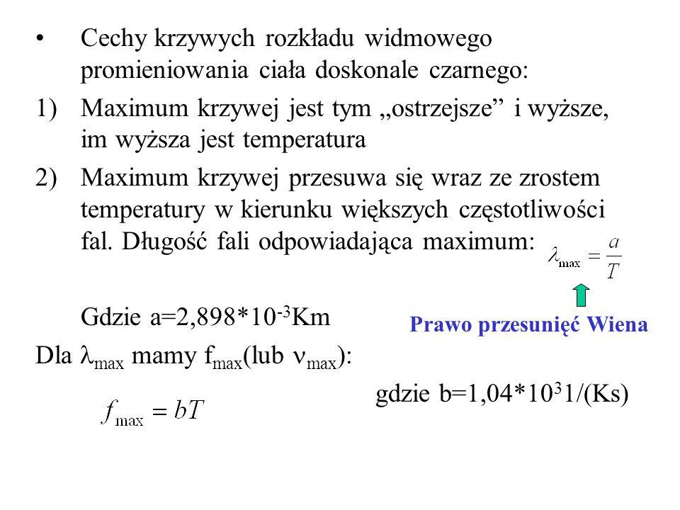 3) Całkowite natężenie promieniowania dla wszystkich częstotliwości fal: Gdzie – stała Stefana-Boltzmanna = 5,67*10 -8 W/(m 2 K 4 ) Ciekawostka: Słońce promieniuje w ten sposób, że krzywa rozkładu widmowego odpowiada promieniowaniu ciała doskonale czarnego o temperaturze 5800K Prawo Stefana-Boltzmanna