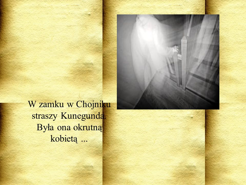 W zamku w Chojniku straszy Kunegunda. Była ona okrutną kobietą...