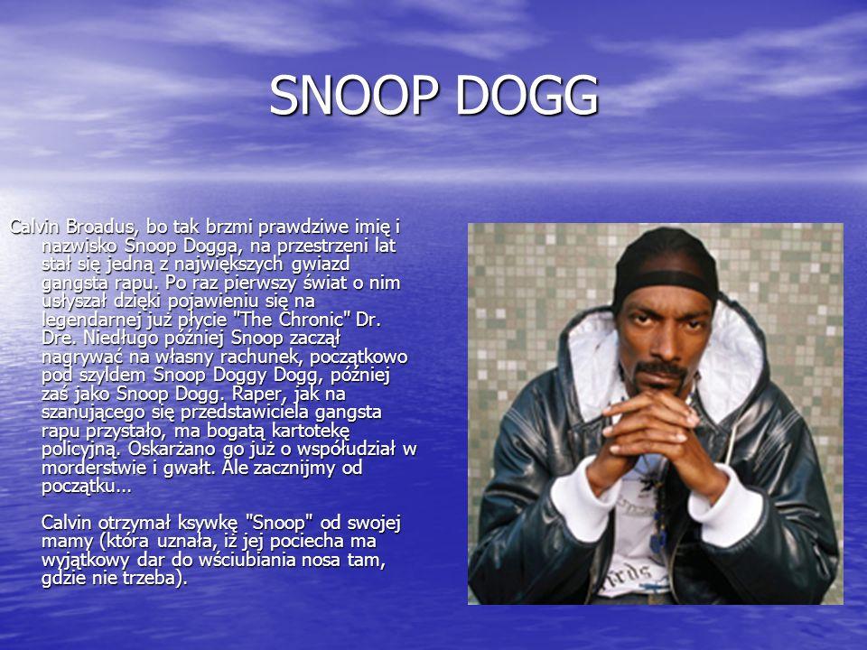 SNOOP DOGG Calvin Broadus, bo tak brzmi prawdziwe imię i nazwisko Snoop Dogga, na przestrzeni lat stał się jedną z największych gwiazd gangsta rapu. P
