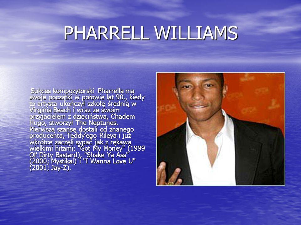 PHARRELL WILLIAMS Sukces kompozytorski Pharrella ma swoje początki w połowie lat 90., kiedy to artysta ukończył szkołę średnią w Virginia Beach i wraz