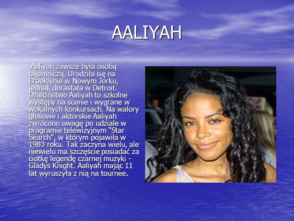 AALIYAH Aaliyah zawsze była osobą tajemniczą. Urodziła się na Brooklynie w Nowym Jorku, jednak dorastała w Detroit. Dzieciństwo Aaliyah to szkolne wys