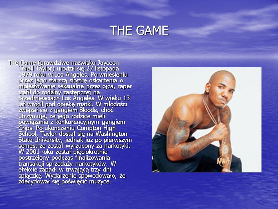 THE GAME The Game (prawdziwe nazwisko Jayceon Terell Taylor) urodził się 27 listopada 1979 roku w Los Angeles. Po wniesieniu przez jego starszą siostr