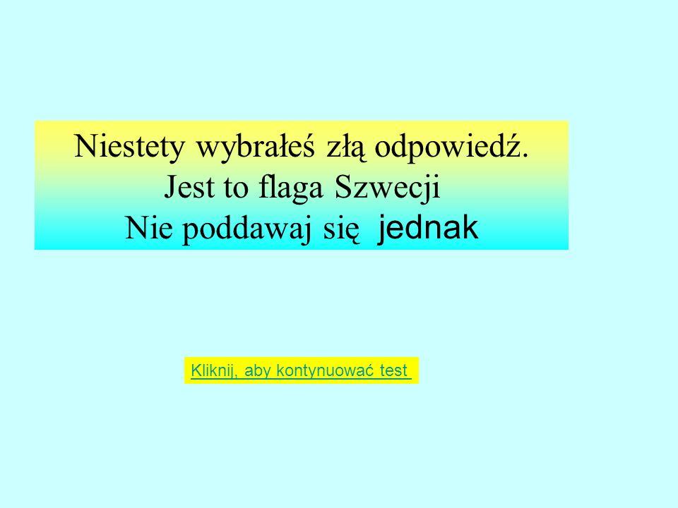 BRAWO To flaga Szwecji Kliknij aby kontynuować test