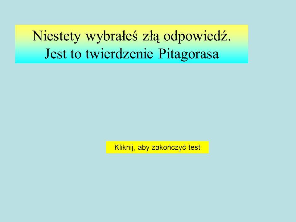 a 2 + b 2 = c 2 - to twierdzenie : Pitagorasa Talesa Archimedesa