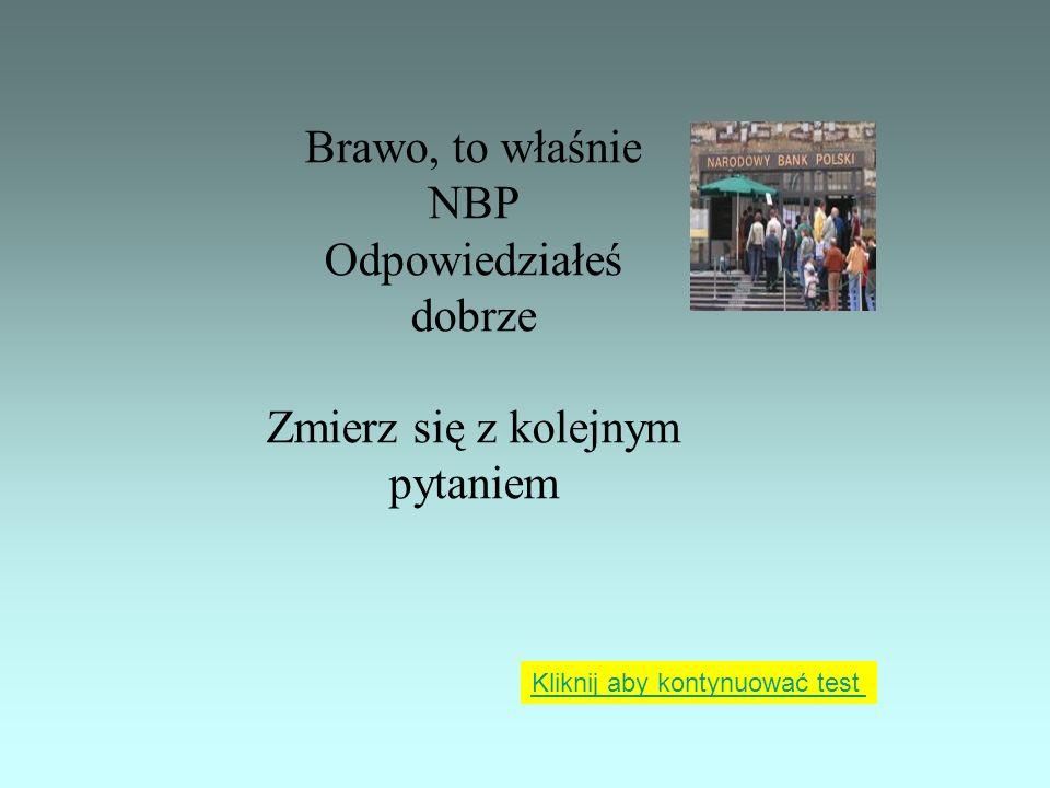 NBP 1.Skrót nazwy banku centralnego Polski to: PKO SA BPH SA