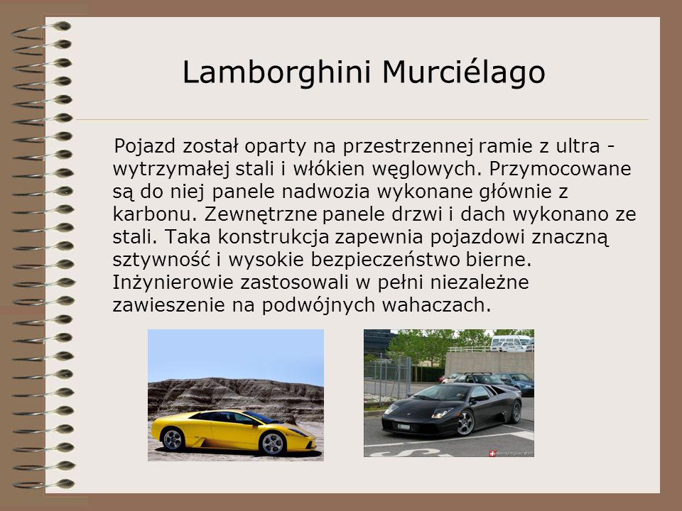 Lamborghini Murciélago Pojazd został oparty na przestrzennej ramie z ultra - wytrzymałej stali i włókien węglowych.
