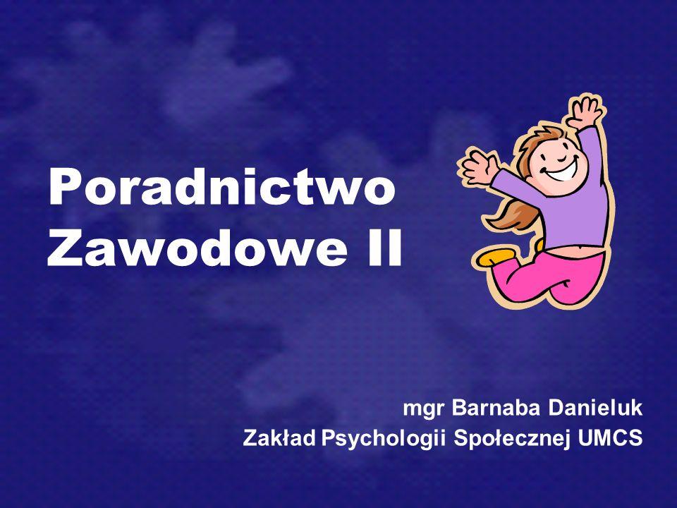 Poradnictwo Zawodowe II mgr Barnaba Danieluk Zakład Psychologii Społecznej UMCS