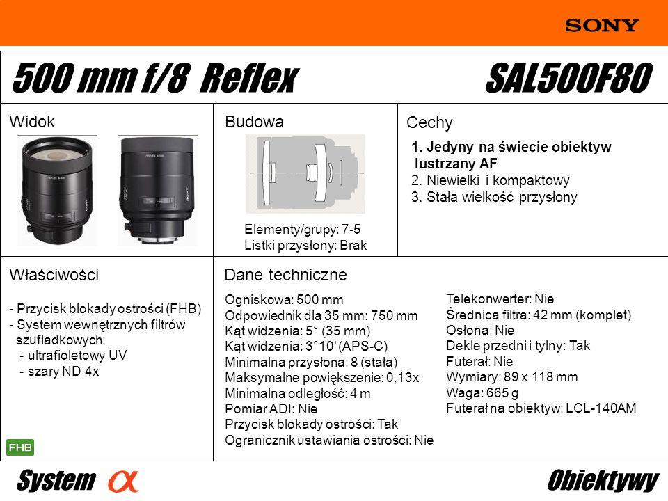Ogniskowa: 500 mm Odpowiednik dla 35 mm: 750 mm Kąt widzenia: 5° (35 mm) Kąt widzenia: 3°10 (APS-C) Minimalna przysłona: 8 (stała) Maksymalne powiększ