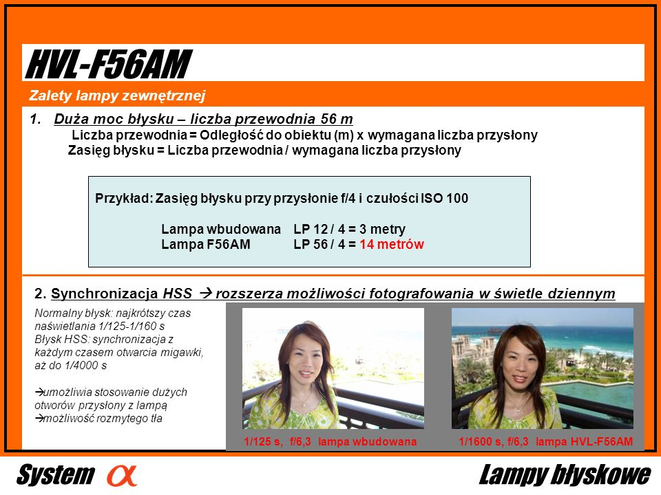 HVL-F56AM Zalety lampy zewnętrznej Przykład: Zasięg błysku przy przysłonie f/4 i czułości ISO 100 Lampa wbudowanaLP 12 / 4 = 3 metry Lampa F56AMLP 56