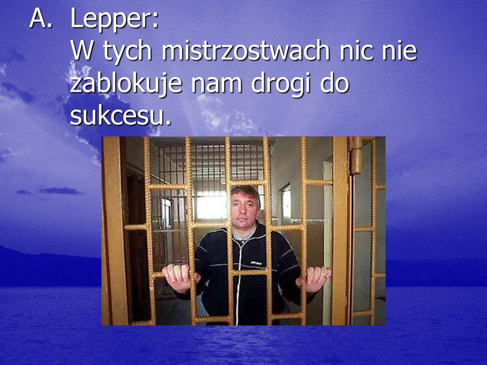 A.Lepper: W tych mistrzostwach nic nie zablokuje nam drogi do sukcesu.