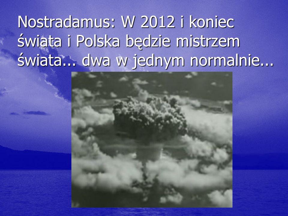 Nostradamus: W 2012 i koniec świata i Polska będzie mistrzem świata... dwa w jednym normalnie...