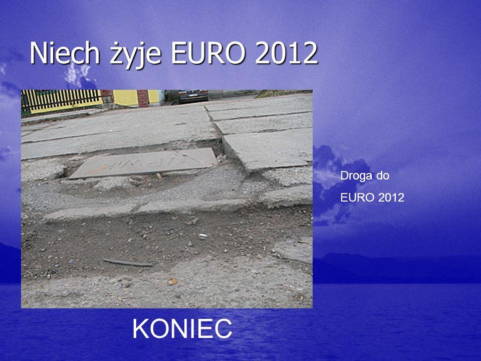 Niech żyje EURO 2012 Droga do EURO 2012 KONIEC