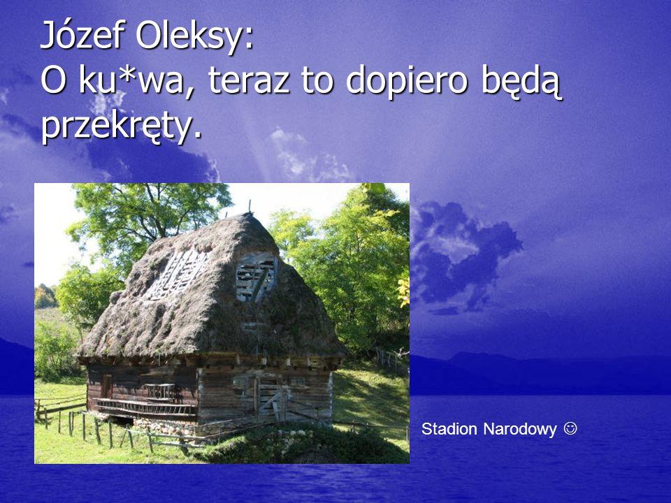 Józef Oleksy: O ku*wa, teraz to dopiero będą przekręty. Stadion Narodowy
