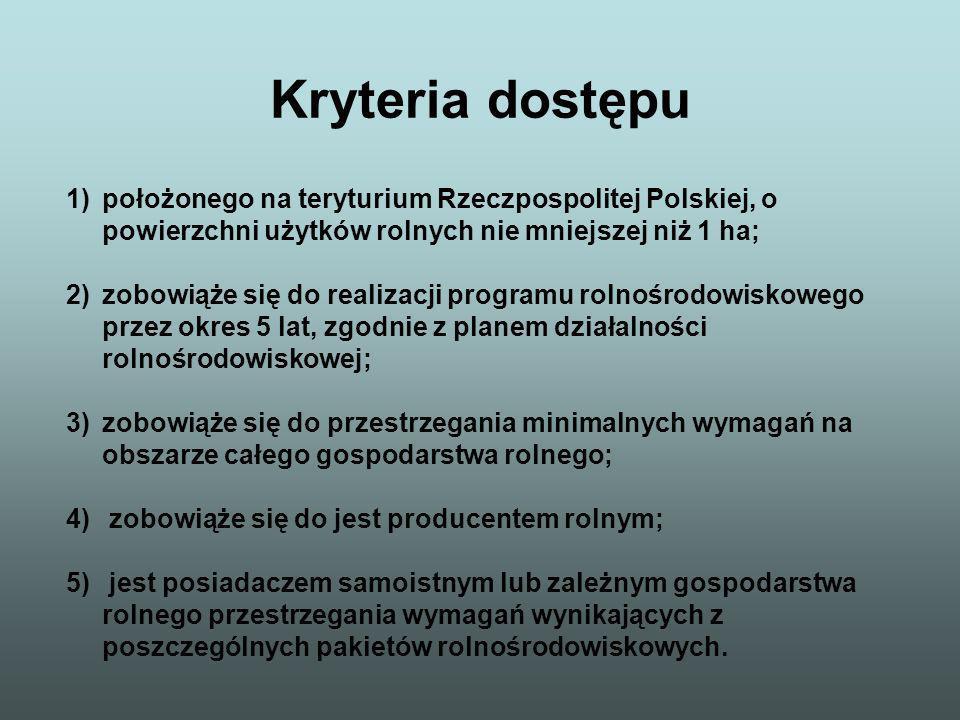 Kryteria dostępu 1)położonego na teryturium Rzeczpospolitej Polskiej, o powierzchni użytków rolnych nie mniejszej niż 1 ha; 2)zobowiąże się do realiza