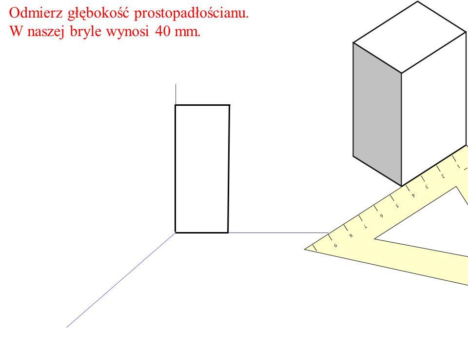 Odmierz głębokość prostopadłościanu. W naszej bryle wynosi 40 mm. 1 2 3 4 5 6 7 8 9 9 8 7 6 5 4 3 2 1