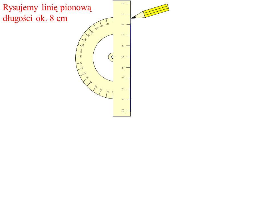 10 20 30 60 70 80 90 100 110 120 150 160 170 0 10 987 6 5 43 2 10 40 50 130 140 Rysujemy linię pionową długości ok. 8 cm