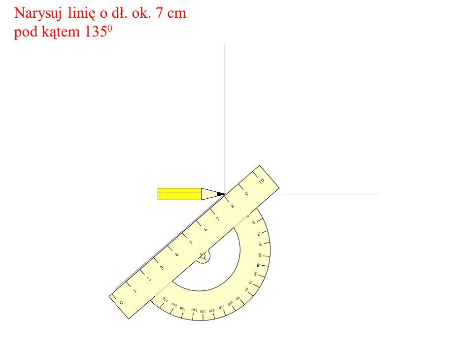 Narysuj linię o dł. ok. 7 cm pod kątem 135 0 10 20 30 60 70 80 90 100 110 120 150 160 170 0 10 9 8 7 65 4 321 0 40 50 130 140
