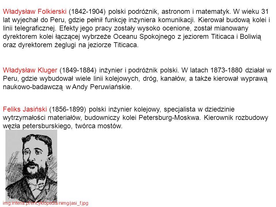 Władysław Folkierski (1842-1904) polski podróżnik, astronom i matematyk. W wieku 31 lat wyjechał do Peru, gdzie pełnił funkcję inżyniera komunikacji.