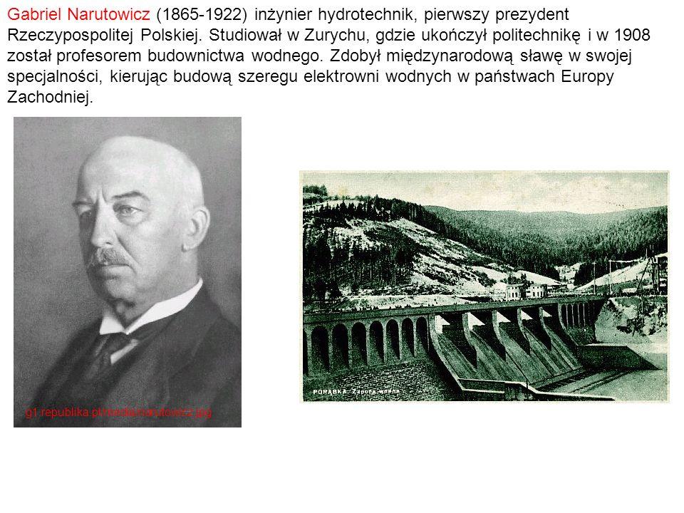 Gabriel Narutowicz (1865-1922) inżynier hydrotechnik, pierwszy prezydent Rzeczypospolitej Polskiej. Studiował w Zurychu, gdzie ukończył politechnikę i