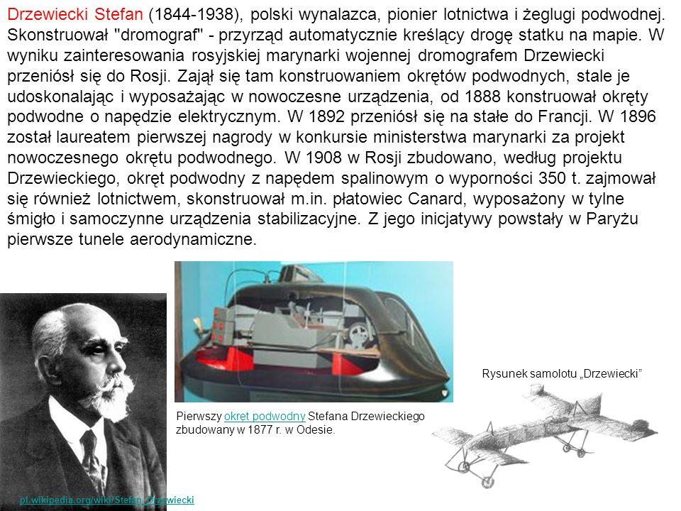 Drzewiecki Stefan (1844-1938), polski wynalazca, pionier lotnictwa i żeglugi podwodnej. Skonstruował