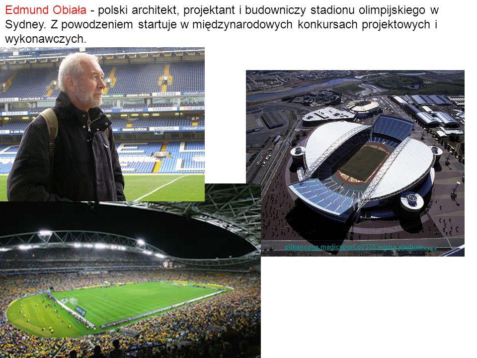 Edmund Obiała - polski architekt, projektant i budowniczy stadionu olimpijskiego w Sydney. Z powodzeniem startuje w międzynarodowych konkursach projek