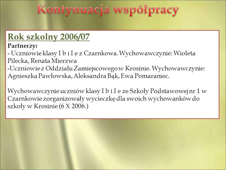 Rok szkolny 2006/07 Partnerzy: - Uczniowie klasy I b i I e z Czarnkowa. Wychowawczynie: Wioleta Pilecka, Renata Mierzwa -Uczniowie z Oddziału Zamiejsc