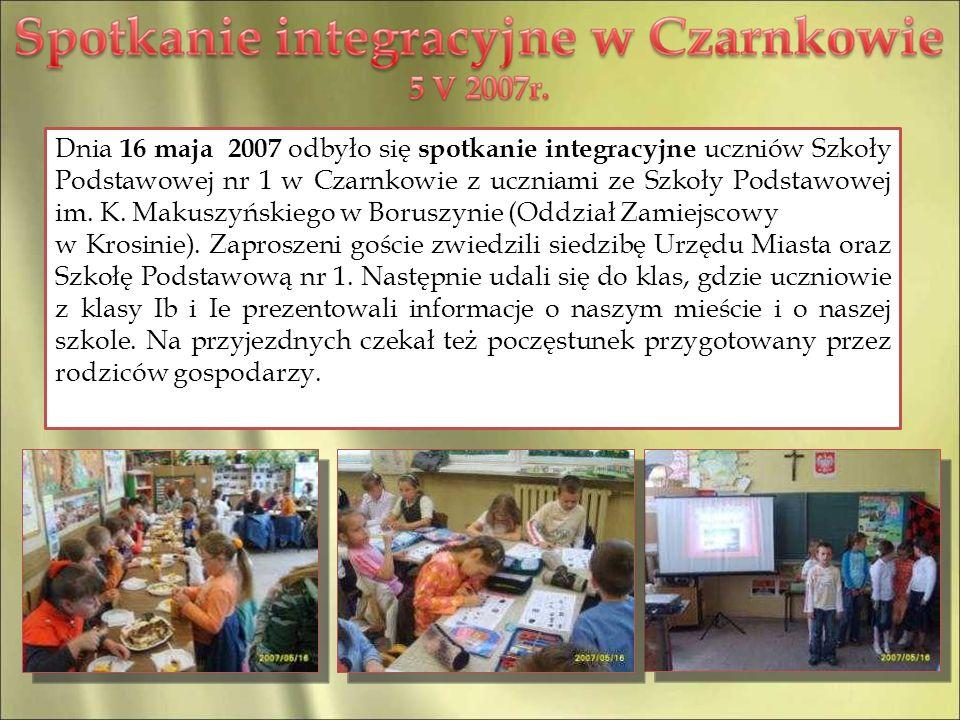 Dnia 16 maja 2007 odbyło się spotkanie integracyjne uczniów Szkoły Podstawowej nr 1 w Czarnkowie z uczniami ze Szkoły Podstawowej im. K. Makuszyńskieg