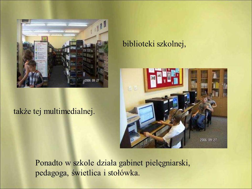 biblioteki szkolnej, także tej multimedialnej. Ponadto w szkole działa gabinet pielęgniarski, pedagoga, świetlica i stołówka.
