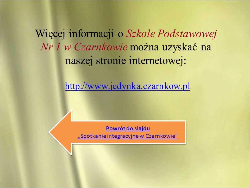 Więcej informacji o Szkole Podstawowej Nr 1 w Czarnkowie można uzyskać na naszej stronie internetowej: http://www.jedynka.czarnkow.pl Powrót do slajdu