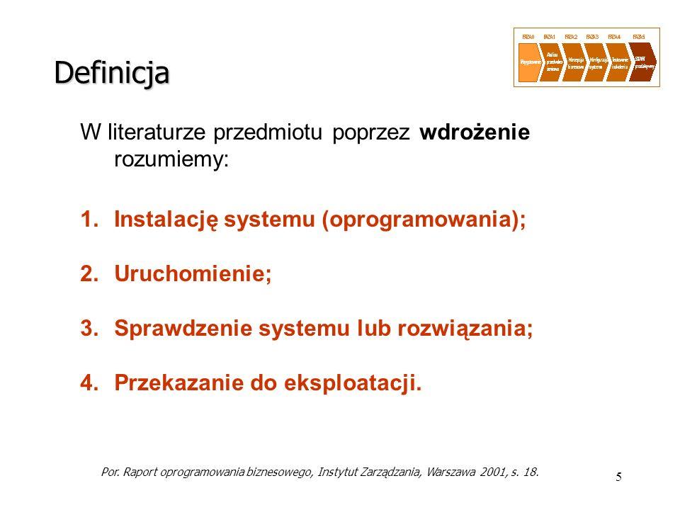 5 W literaturze przedmiotu poprzez wdrożenie rozumiemy: 1.Instalację systemu (oprogramowania); 2.Uruchomienie; 3.Sprawdzenie systemu lub rozwiązania;