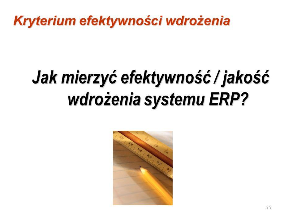 77 Jak mierzyć efektywność / jakość wdrożenia systemu ERP? Kryterium efektywności wdrożenia