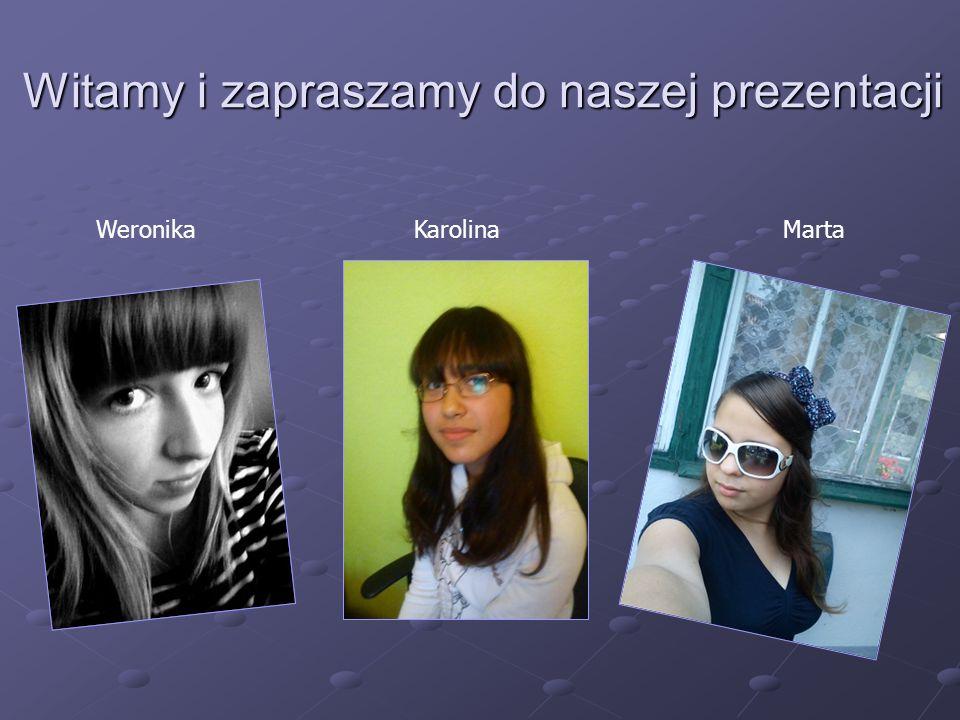Witamy i zapraszamy do naszej prezentacji Witamy i zapraszamy do naszej prezentacji Weronika Karolina Marta