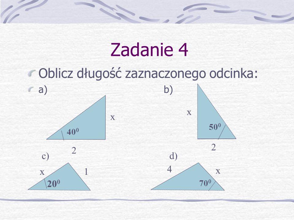 Zadanie 4 Oblicz długość zaznaczonego odcinka: a) b) 2 40 0 2 50 0 20 0 1 4 70 0 c) d) x x x x