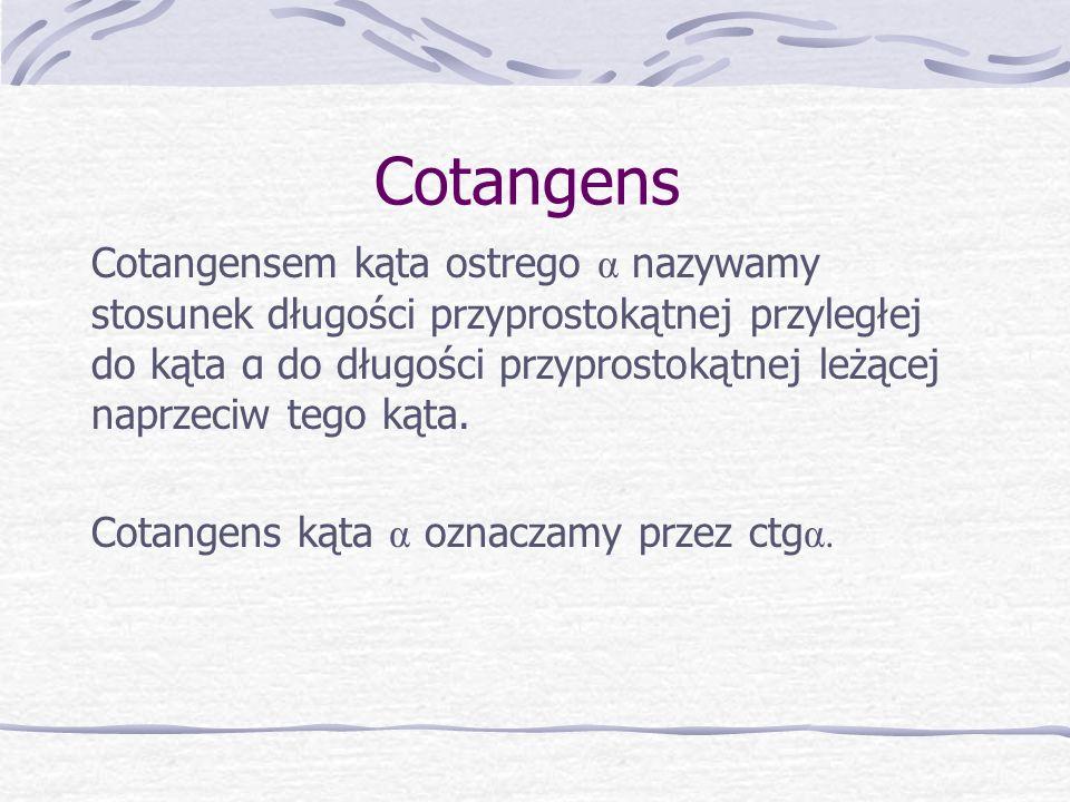 Cotangens Cotangensem kąta ostrego α nazywamy stosunek długości przyprostokątnej przyległej do kąta α do długości przyprostokątnej leżącej naprzeciw t
