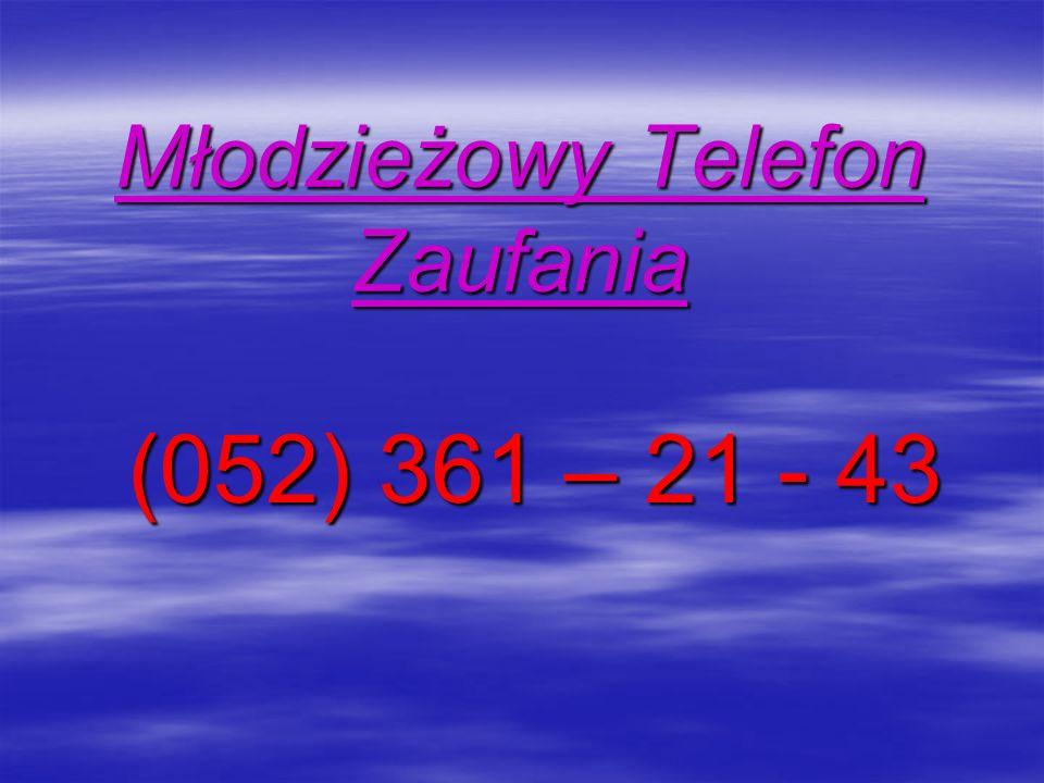 Młodzieżowy Telefon Zaufania (052) 361 – 21 - 43 (052) 361 – 21 - 43