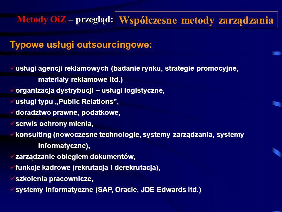 Metody OiZ – przegląd: Outsourcing wewnętrzny – rozproszenie określonych funkcji w ramach jednej organizacji, holdingu, np. z centrali w kierunku spół