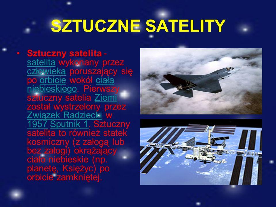SZTUCZNE SATELITY Sztuczny satelita - satelita wykonany przez człowieka poruszający się po orbicie wokół ciała niebieskiego. Pierwszy sztuczny satelia
