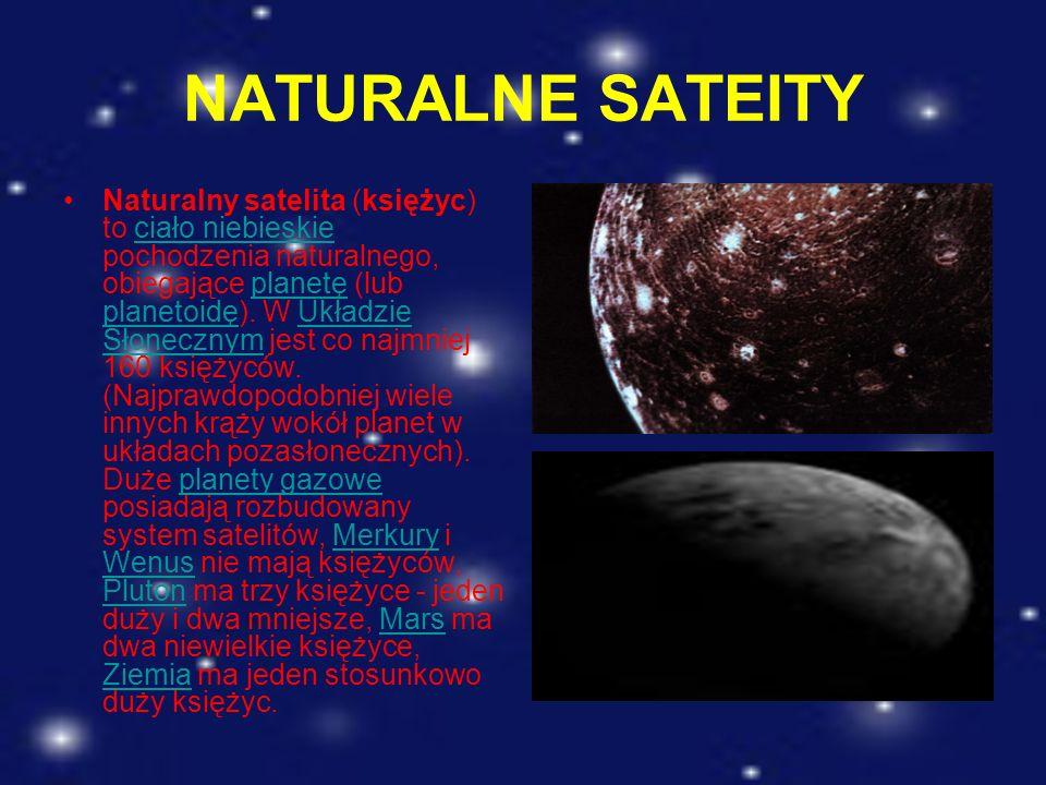 NATURALNE SATEITY Naturalny satelita (księżyc) to ciało niebieskie pochodzenia naturalnego, obiegające planetę (lub planetoidę). W Układzie Słonecznym