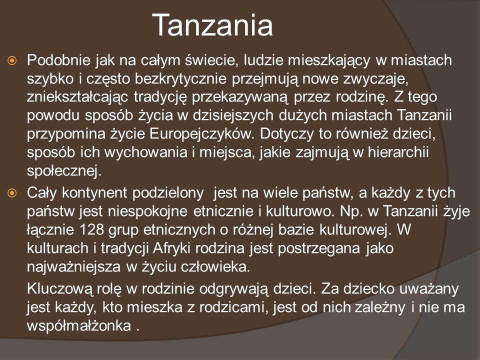 Tanzania Podobnie jak na całym świecie, ludzie mieszkający w miastach szybko i często bezkrytycznie przejmują nowe zwyczaje, zniekształcając tradycję
