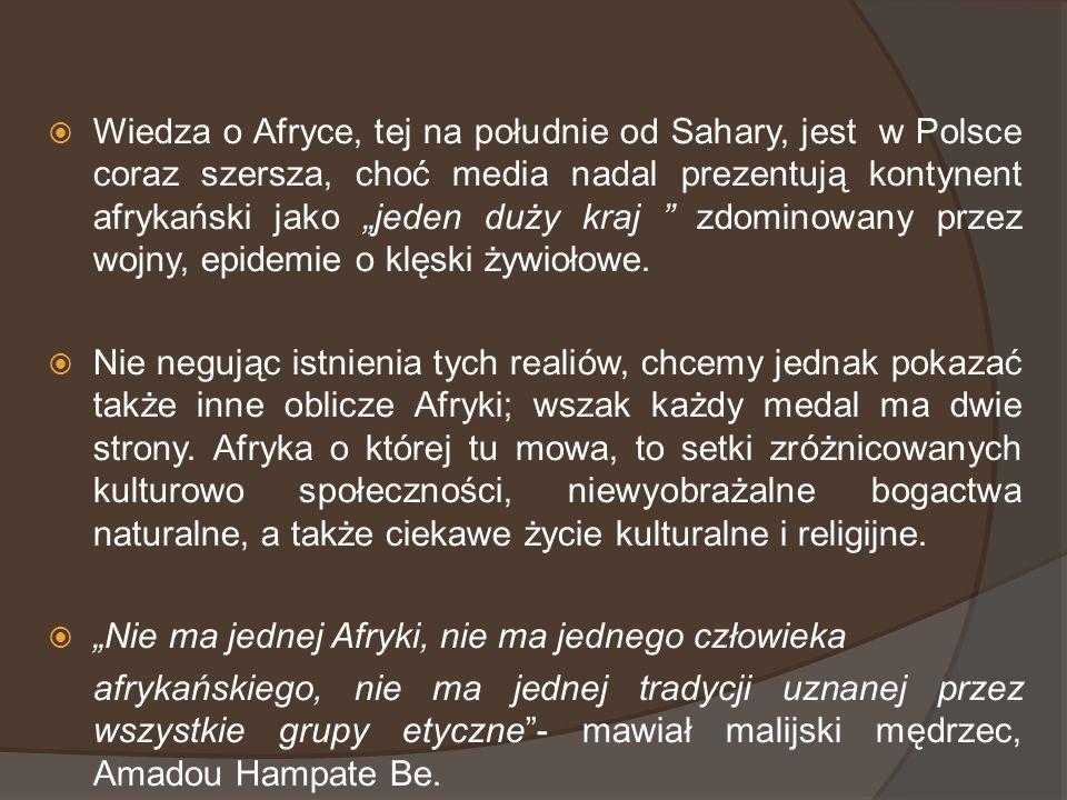 Wiedza o Afryce, tej na południe od Sahary, jest w Polsce coraz szersza, choć media nadal prezentują kontynent afrykański jako jeden duży kraj zdomino