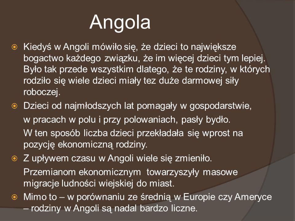 Angola Kiedyś w Angoli mówiło się, że dzieci to największe bogactwo każdego związku, że im więcej dzieci tym lepiej. Było tak przede wszystkim dlatego