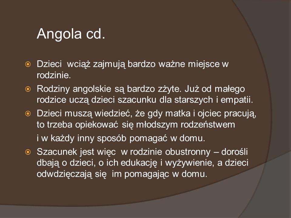 Angola cd. Dzieci wciąż zajmują bardzo ważne miejsce w rodzinie. Rodziny angolskie są bardzo zżyte. Już od małego rodzice uczą dzieci szacunku dla sta