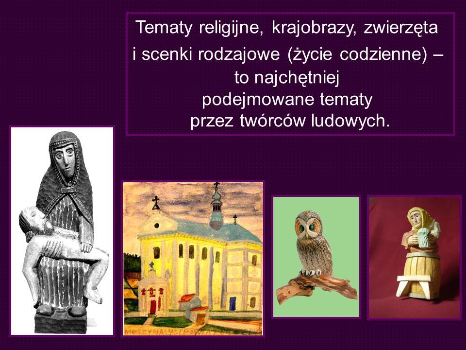 Tematy religijne, krajobrazy, zwierzęta i scenki rodzajowe (życie codzienne) – to najchętniej podejmowane tematy przez twórców ludowych.